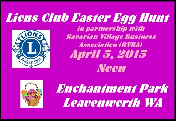 Leavenworth Lions Club's Easter Egg Hunt is on April 5, 2015 at noon in Enchantment Park.